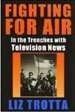 Fighting for Air:  In the Trenches with Television News