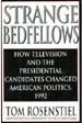 Strange Bedfellows:  How Television and the Presidential Candidates Changed American Politics, 1992