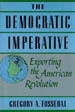 The Democratic Imperative:  Exporting the American Revolution