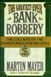 The Greatest Ever Bank Robbery:  The Collapse of the Savings and Loan Industry