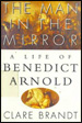 The Man in the Mirror: A Life of Benedict Arnold