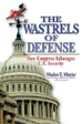 The Wastrels of Defense: How Congress Sabotages U.S. Security